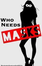 Who Needs Masks ? { on hold }  by NerfHearder