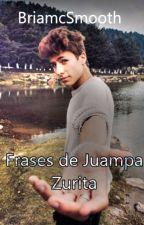 frases de  juanpa zurita by BriamcSmooth