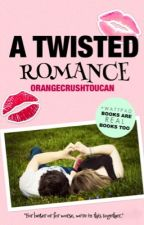 A Twisted Romance by OrangeCrushToucan