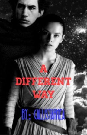 A Different Way : Reylo Fanfic (Rey X Kylo Ren) by CallistaRhea