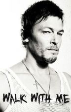 Walk with Me (A Daryl Dixon Fanfic) by Imahica_Sea