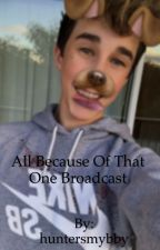 All because of that one broadcast; Hunter Rowland Fanfic  by huntersmybby