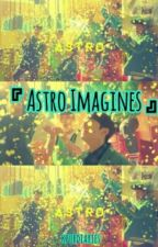 Astro Imagines || Kpop Fanfiction [Request Close]  by kpopdiaries
