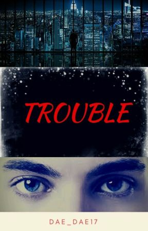 Trouble by dae_dae17