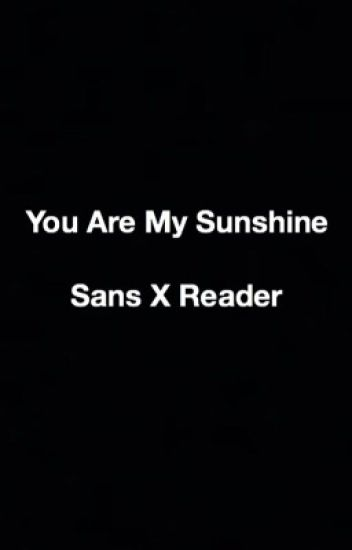 You Are My Sunshine Sans X Reader