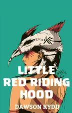 Little Red Riding Hood (Watty Awards 2013) by DawsonKydd