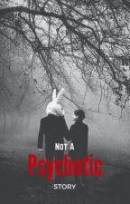 Not A Psychotic Story by Shlaghaborah