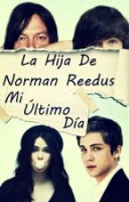 La Hija De Norman Reedus ,Mi Ultimo Dia  (Tu&Chandler Riggs) [CANCELADA] by Nutella_shandy