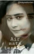 AIR MATA TERAKHIR PRILLY by nayastories