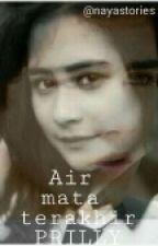 AIR MATA TERAKHIR PRILLY by nayastories