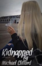 Kidnapped by Michael Clifford // m.c by _emxly_xx