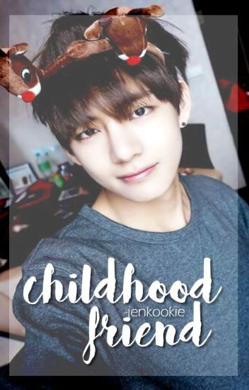 [SPIN-OFF: First Love] Childhood Friend // Taehyung Fan Fic