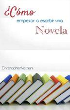 ¿Como Empezar a Escribir Una Novela? by ChristopherNathan