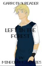 Left In The Forest (Garroth x Reader and Minecraft Diaries Fanfic) by Minecraft_diaries