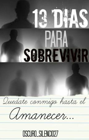 13 Dias Para Sobrevivir. by Oscuro_Silencio27