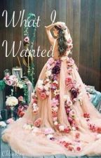 What I Wanted (Book2) ((COMPLETED)) by Kitty_n_Boo