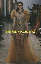 mistake° p.j.m + m.y.g by -vbigbootae