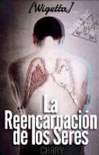 La Reencarnación de los Seres [Wigetta] by _Chary