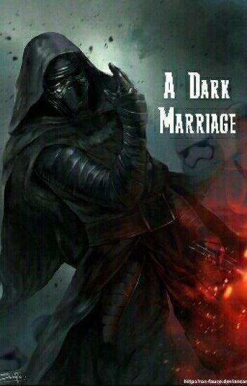 A Dark Marriage. (Kylo Ren X Reader)