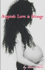 Atypical: Love is Strange by itsrxchelle