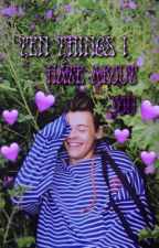 10 THINGS I HATE ABOUT YOU; harry styles  by bbylrh