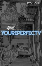 #youreperfectv | XiuHan by Taeill