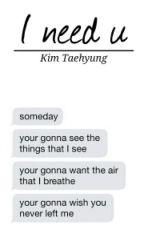 I need u || Kim Taehyung by Kolejna_Dziewczyna