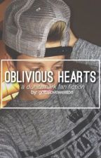 Oblivious Hearts // A DuhitzMark fan fiction by gottaloveweston
