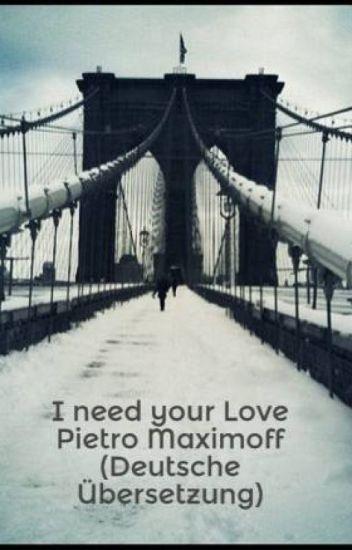 I need your Love Pietro Maximoff (Deutsche Übersetzung)