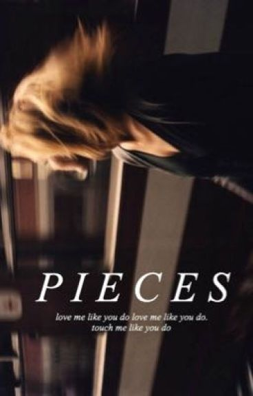 Pieces ➳ {z.m}  #Wattys2016