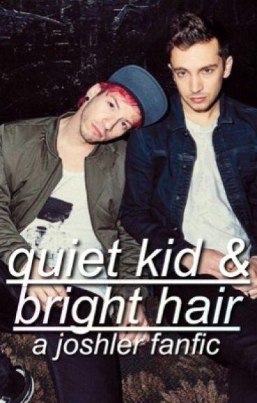 quiet kid & bright hair || joshler