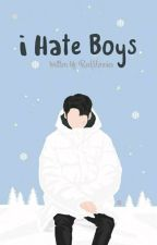 I Hate Boys [Completed] by RedMinnies