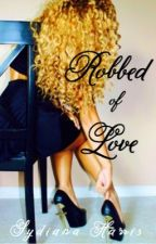 Robbed of Love by sydianaharris