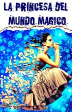 La Princesa Del Mundo Mágico by Aidablue05