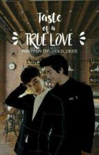 TASTE OF A TRUE LOVE (COMPLETED) #wattys2017 by cold_deee