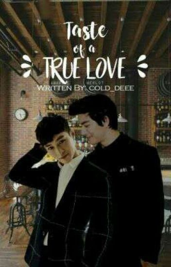 TASTE OF A TRUE LOVE (COMPLETED) #wattys2017