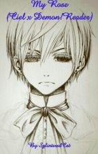 My Rose (Ciel x Demon!Reader) by SplinteredCat