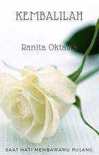 Kembalilah : Saat Hati Membawamu Pulang by RanitaOktavia