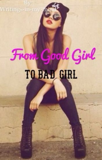 From goodgirl to badgirl(nederlands/dutch)