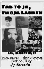 Tak to ja, twoja Lauren //Bars and Melody, JDabrowsky by Kurowska_