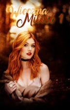 Dary Anioła-Wieczna Miłość Część 1 by Clary2312