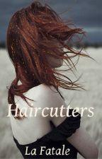 Haircutters (Hiatus upon Hiatus) by LaFatale