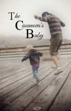 PROUD CASANOVA'S SERIES :THE CASANOVA'S BABY by letrisk