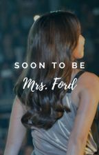 Soon to be Mrs. Ford (COMPLETED) by plainduckling