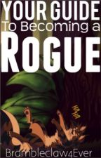 Your Guide to Becoming a Rogue by Brambleclaw4Ever