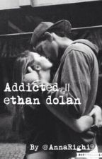 Addicted || ethan dolan [IN REVISIONE] by AnnaRighi9