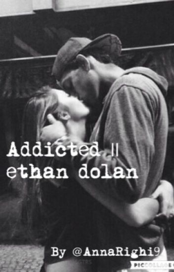 Addicted || ethan dolan [IN REVISIONE]
