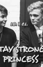 ||Stay Strong, Princess|| L.D. & C.L. by ProhibitedGirl