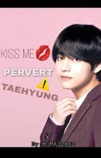 Kiss me Pervert Taehyung(Continued) by MomaiLabz