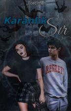 KARANLIK SIR   ||Tamamlandı|| by Ececimen015